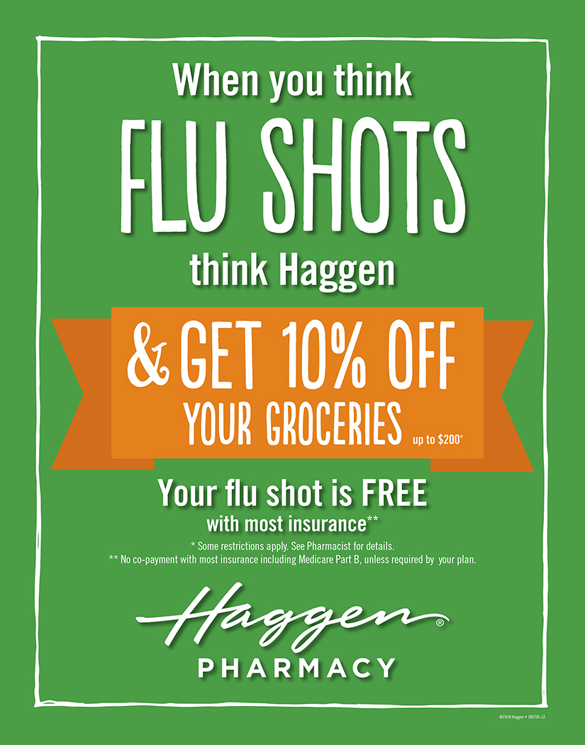 Get your flu shot and save 10% on your groceries. See your Pharmacy for details.
